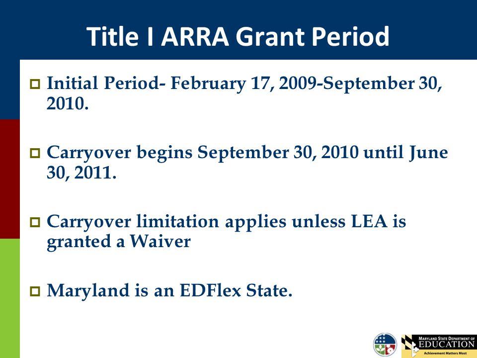 Title I ARRA Grant Period  Initial Period- February 17, 2009-September 30, 2010.  Carryover begins September 30, 2010 until June 30, 2011.  Carryov