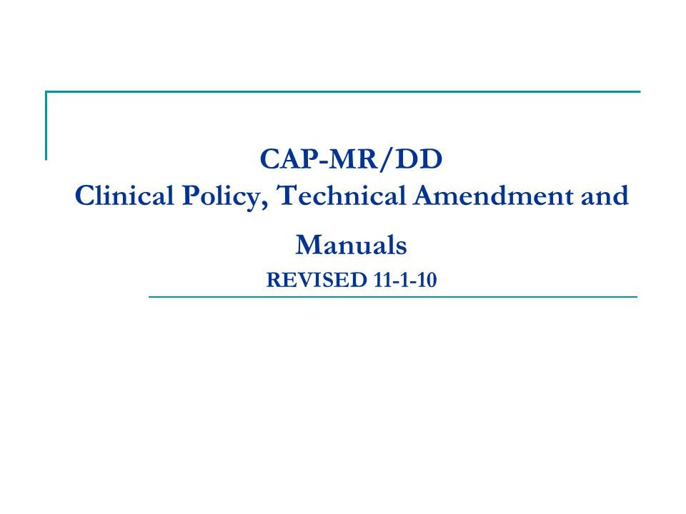 CAP-MR/DD Clinical Coverage Policy 8M The CAP-MR/DD Clinical Coverage Policy 8M can be found at: http://www.dhhs.state.nc.us/dma/mp/8M.pdf