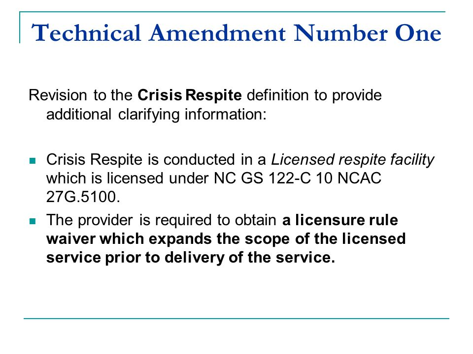 Technical Amendment Number One Revision to the Crisis Respite definition to provide additional clarifying information: Crisis Respite is conducted in
