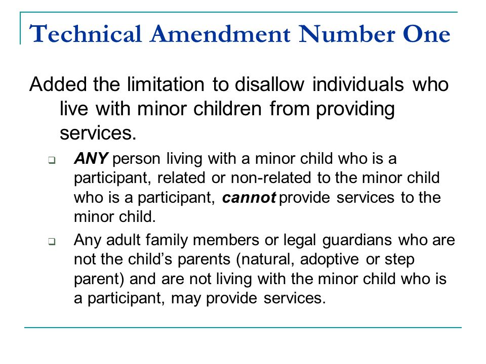 Technical Amendment Number One Added the limitation to disallow individuals who live with minor children from providing services.  ANY person living