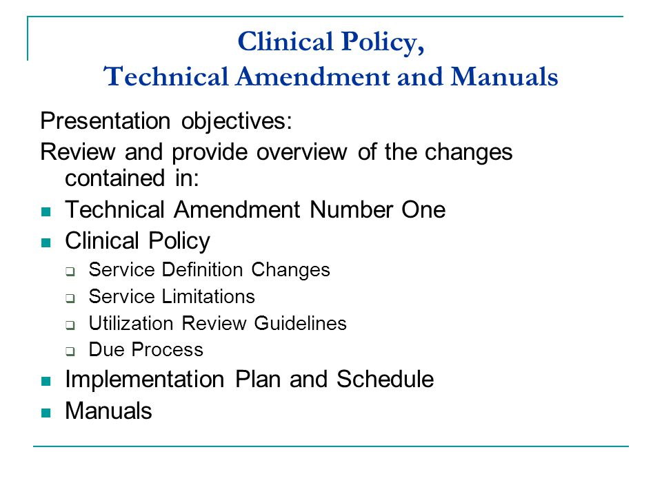 Clinical Policy, Technical Amendment and Manuals Presentation objectives: Review and provide overview of the changes contained in: Technical Amendment