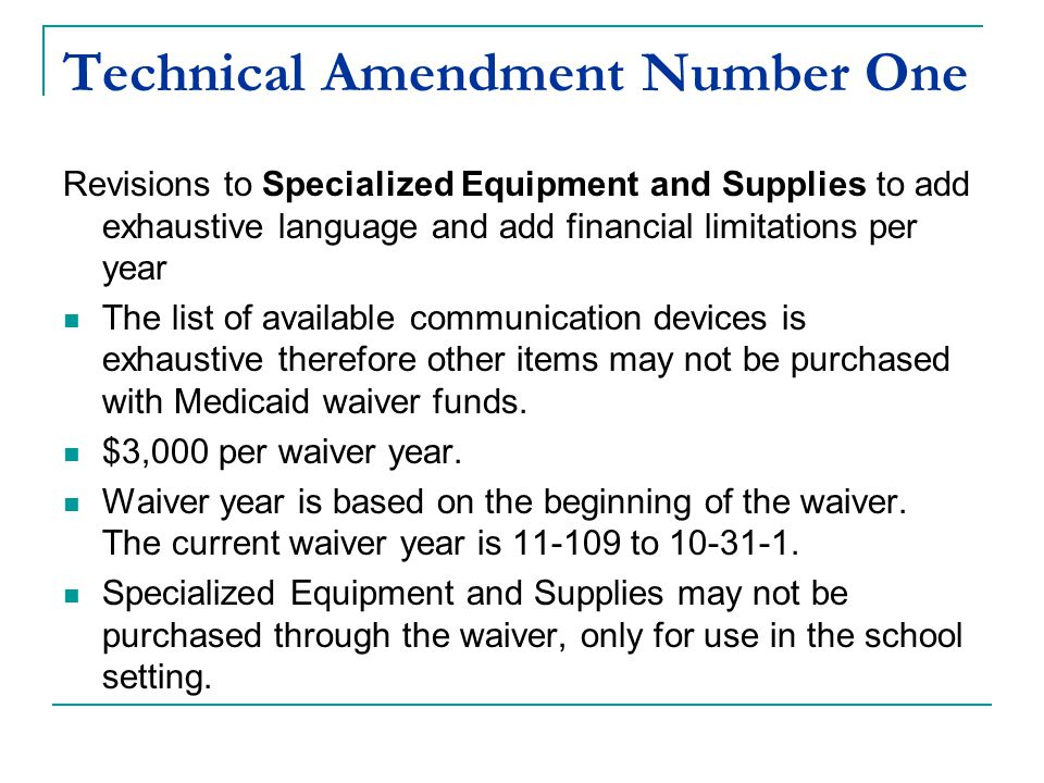 Technical Amendment Number One Revisions to Specialized Equipment and Supplies to add exhaustive language and add financial limitations per year The l