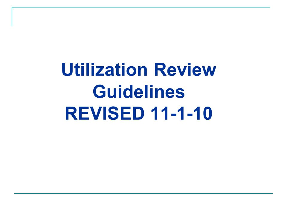 Utilization Review Guidelines REVISED 11-1-10