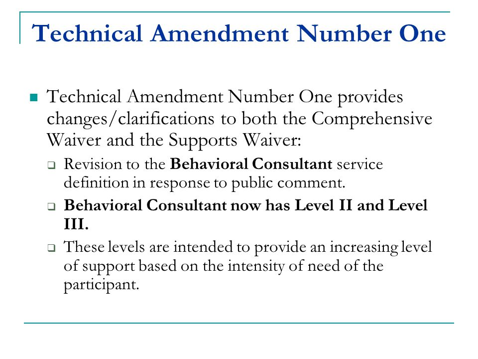 Technical Amendment Number One Technical Amendment Number One provides changes/clarifications to both the Comprehensive Waiver and the Supports Waiver