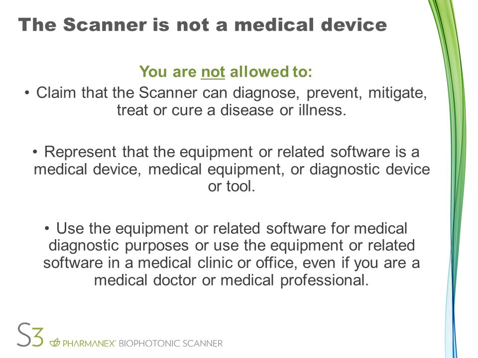 The Scanner is not a medical device You are not allowed to: Claim that the Scanner can diagnose, prevent, mitigate, treat or cure a disease or illness.