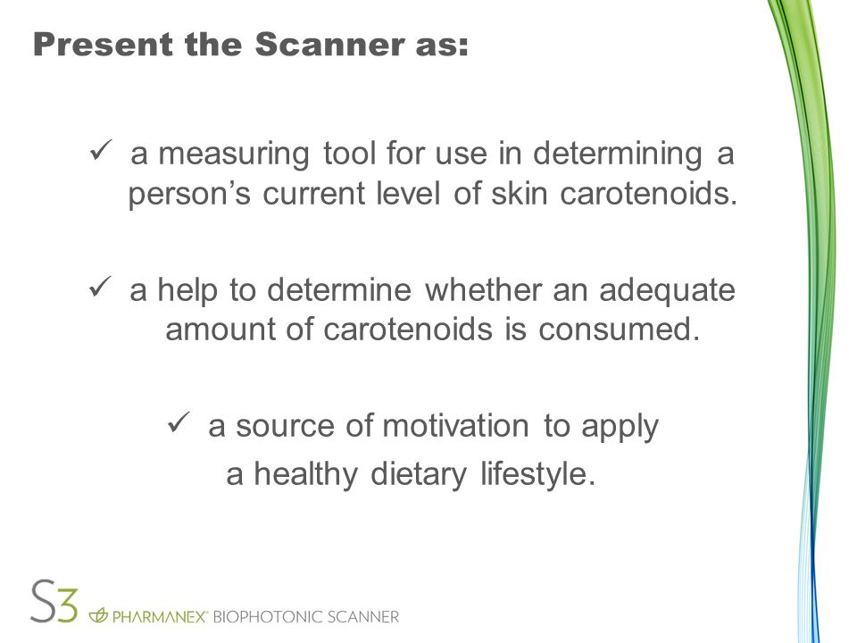 Present the Scanner as: a measuring tool for use in determining a person's current level of skin carotenoids.