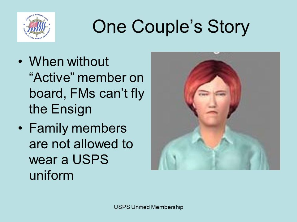 USPS Unified Membership One Couple's Story When without Active member on board, FMs can't fly the Ensign Family members are not allowed to wear a USPS uniform