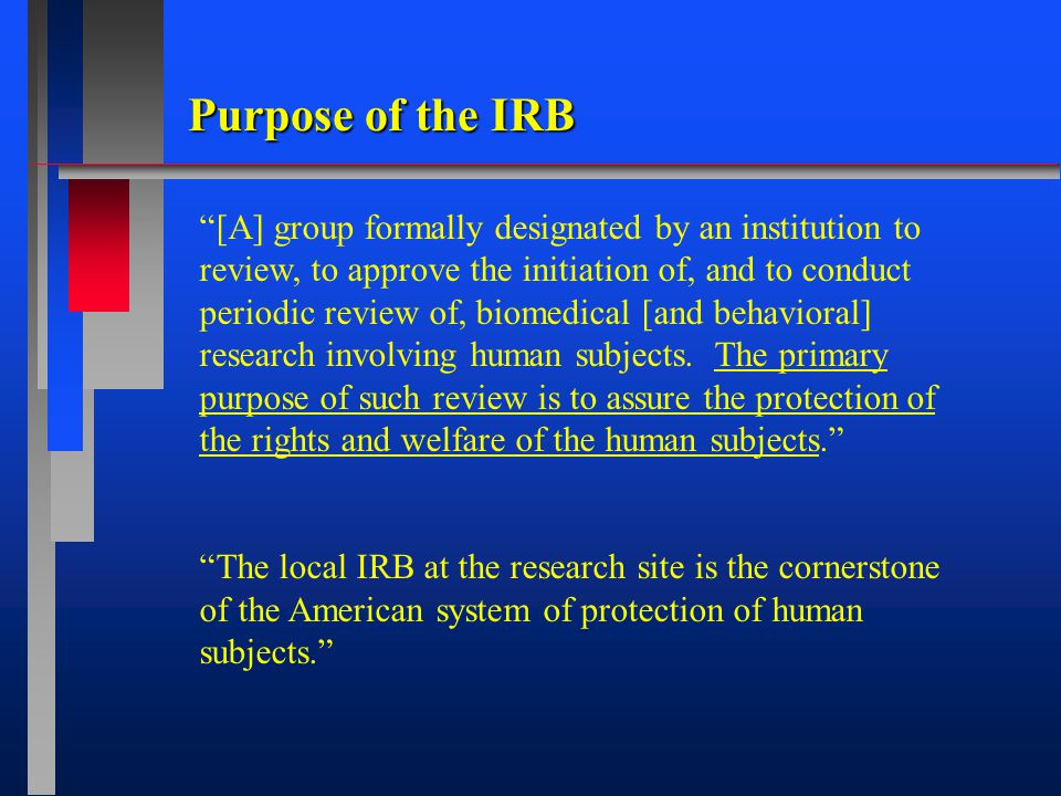 IRB -Follow written procedures for initial and continuing review -Provide oversight -Review and approve changes to research activities -Report incidents of non-compliance involving risks to subjects or any other serious or continuing non-compliance to OPRR -Suspend or terminate research activities when necessary Responsibilities