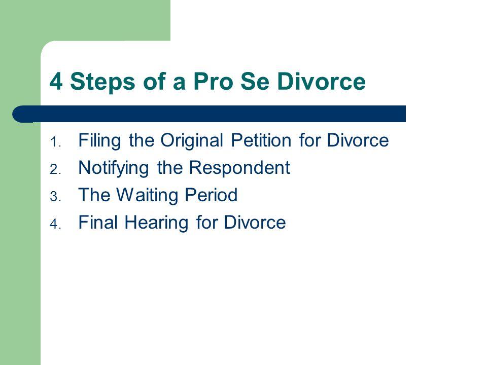 4 Steps of a Pro Se Divorce 1. Filing the Original Petition for Divorce 2.