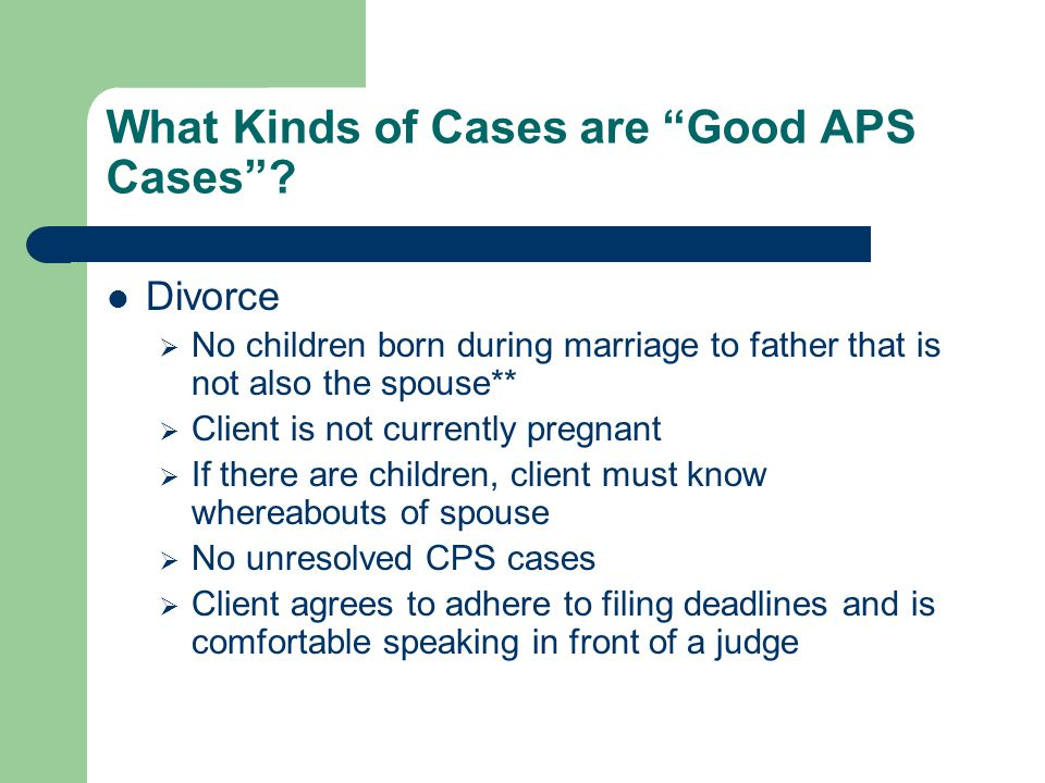 What Kinds of Cases are Good APS Cases .