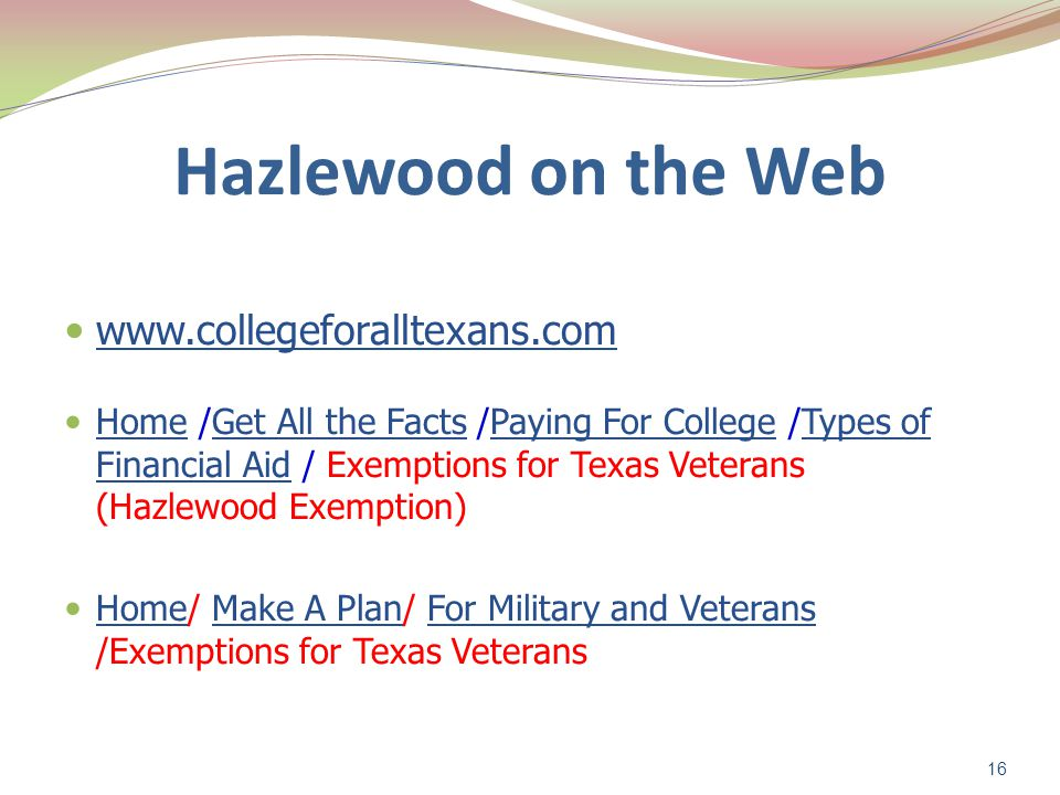 Hazlewood on the Web www.collegeforalltexans.com Home /Get All the Facts /Paying For College /Types of Financial Aid / Exemptions for Texas Veterans (