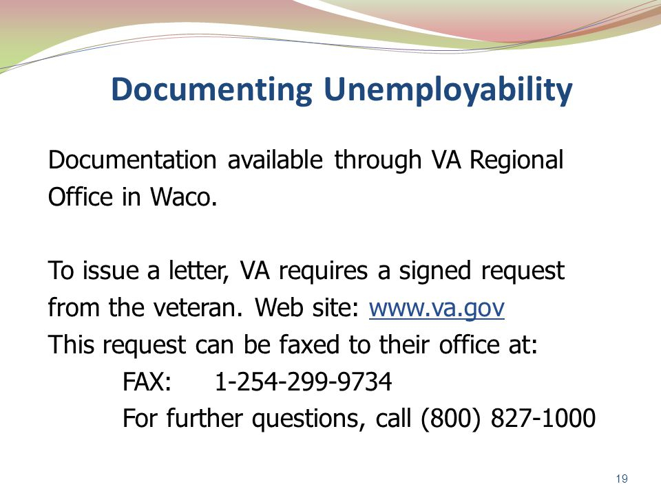 Documenting Unemployability Documentation available through VA Regional Office in Waco.