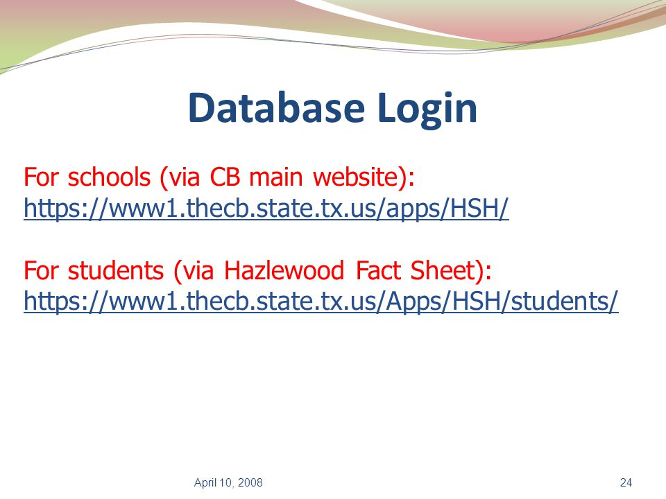 Database Login For schools (via CB main website): https://www1.thecb.state.tx.us/apps/HSH/ For students (via Hazlewood Fact Sheet): https://www1.thecb