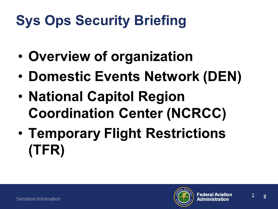 2 Federal Aviation Administration Sensitive Information 2 Sys Ops Security Briefing Overview of organization Domestic Events Network (DEN) National Ca