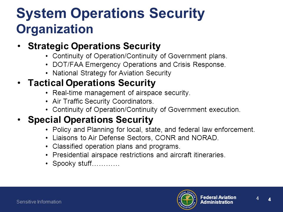 4 Federal Aviation Administration Sensitive Information 4 System Operations Security Organization Strategic Operations Security Continuity of Operatio