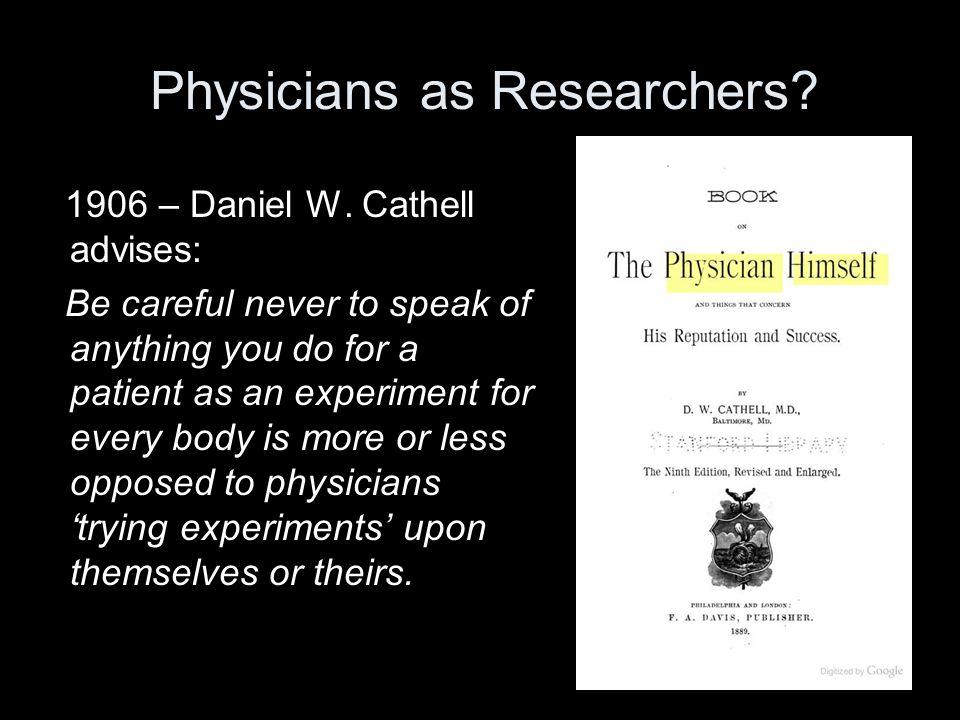 Physicians as Researchers. 1906 – Daniel W.
