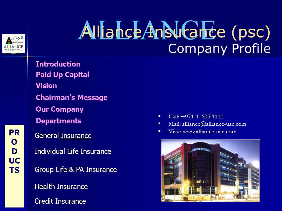 ALLIANCE Alliance Insurance (psc) Company Profile  Call: +971 4 605 1111  Mail: alliance@alliance-uae.com  Visit: www.alliance-uae.com Introduction