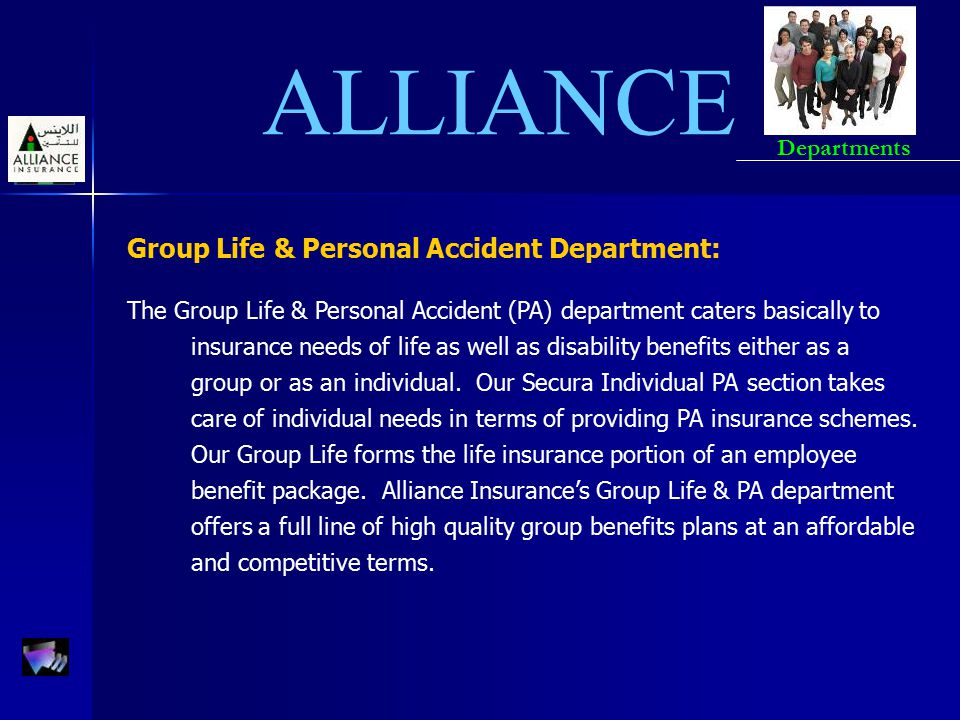 ALLIANCE Group Life & Personal Accident Department: The Group Life & Personal Accident (PA) department caters basically to insurance needs of life as