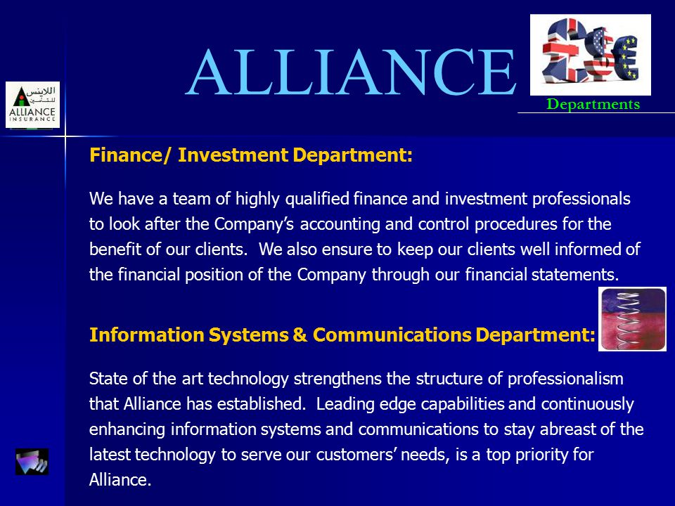 ALLIANCE Finance/ Investment Department: We have a team of highly qualified finance and investment professionals to look after the Company's accountin