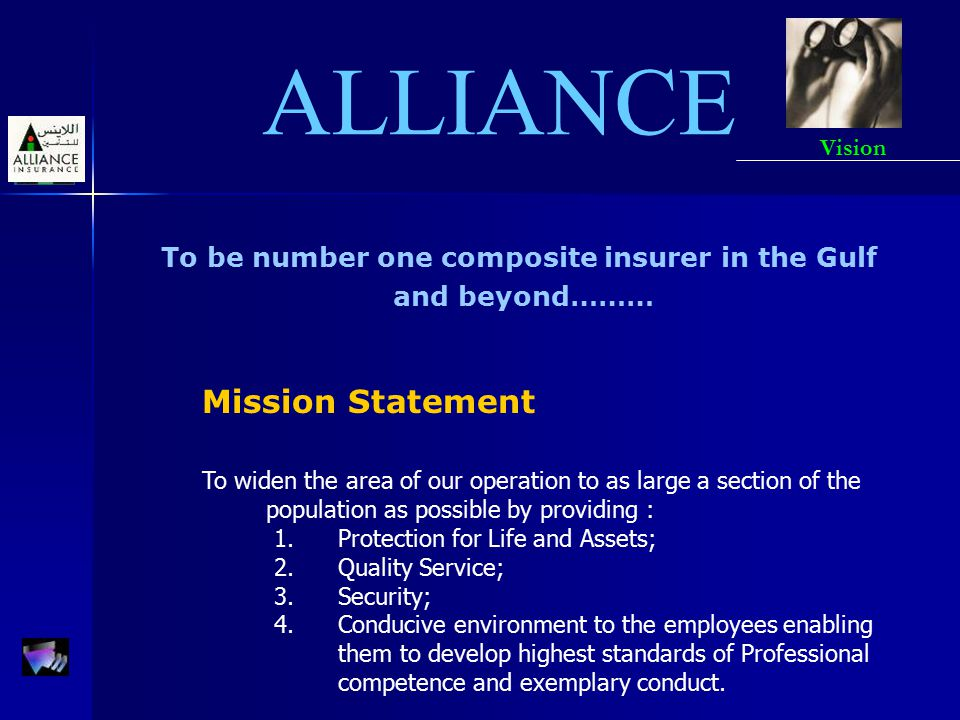 ALLIANCE To be number one composite insurer in the Gulf and beyond……… Mission Statement To widen the area of our operation to as large a section of th