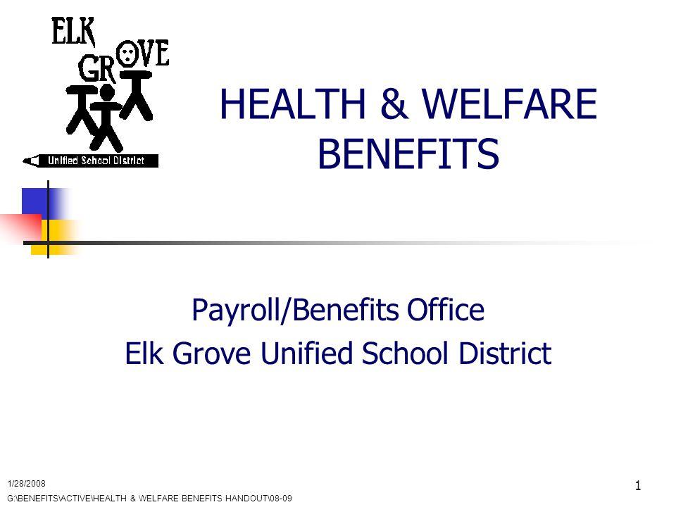 1 HEALTH & WELFARE BENEFITS Payroll/Benefits Office Elk Grove Unified School District 1/28/2008 G:\BENEFITS\ACTIVE\HEALTH & WELFARE BENEFITS HANDOUT\08-09