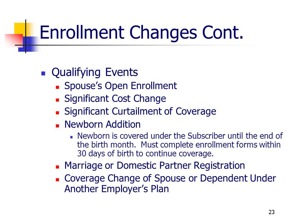 22 Enrollment Changes Open Enrollment Mid-April / Mid-May Changes Effective July 1st Mid Year Allows Employee to Enroll in Benefits (Medical, Dental &