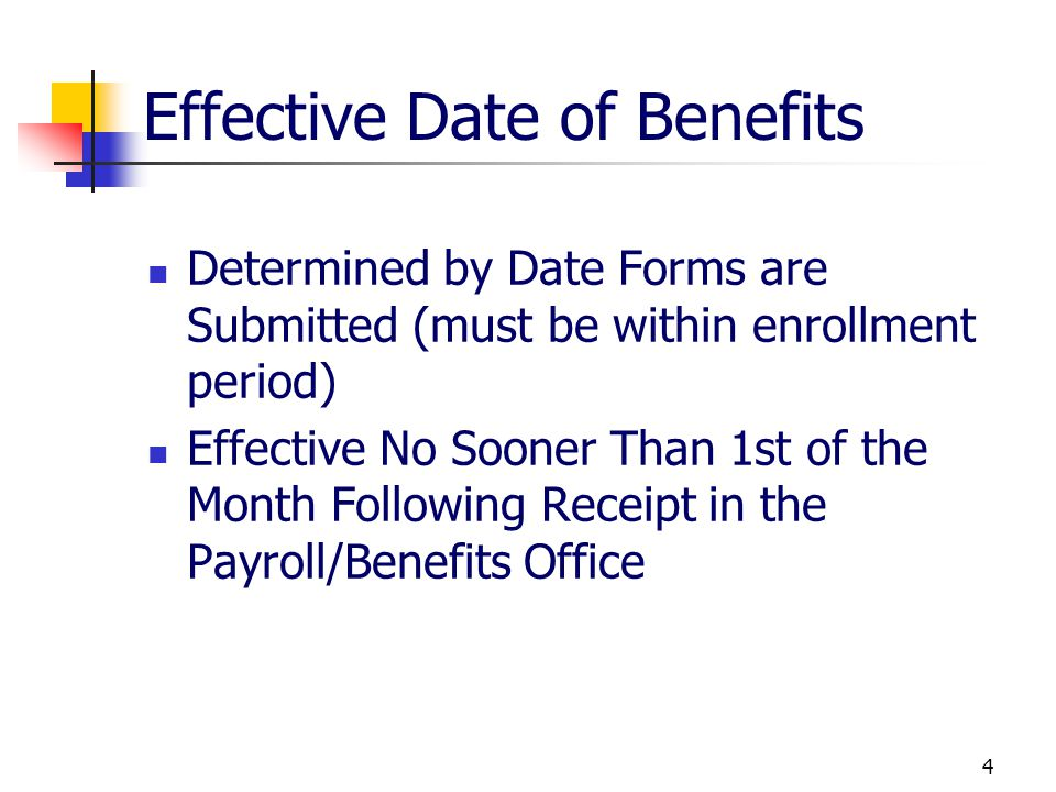 3 Enrollment Period 30 Day enrollment period Begins with Benefit Eligible Date/Paperwork Approval Date Hire Date, Increase in Hours, or Return From Le