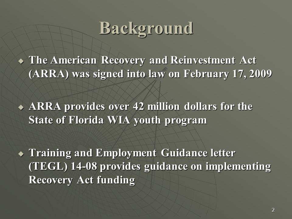 2 Background  The American Recovery and Reinvestment Act (ARRA) was signed into law on February 17, 2009  ARRA provides over 42 million dollars for