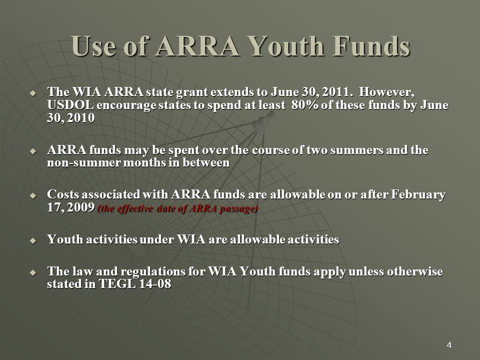 4 Use of ARRA Youth Funds  The WIA ARRA state grant extends to June 30, 2011.