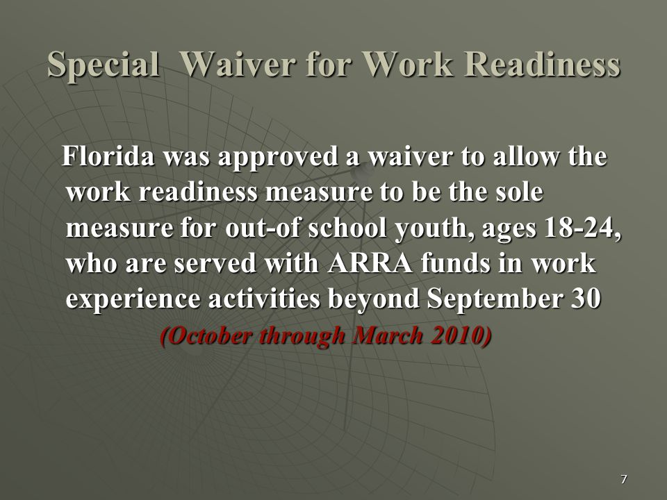 7 Special Waiver for Work Readiness Florida was approved a waiver to allow the work readiness measure to be the sole measure for out-of school youth,