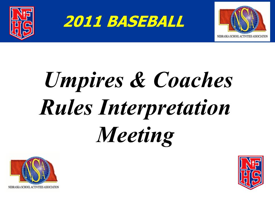 Umpires & Coaches Rules Interpretation Meeting 2011 BASEBALL