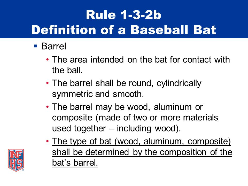 Rule 1-3-2b Definition of a Baseball Bat  Barrel The area intended on the bat for contact with the ball.