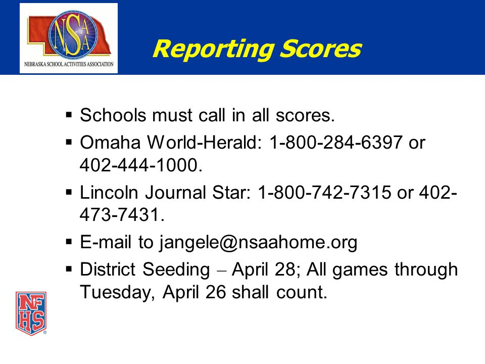  Schools must call in all scores. Omaha World-Herald: 1-800-284-6397 or 402-444-1000.