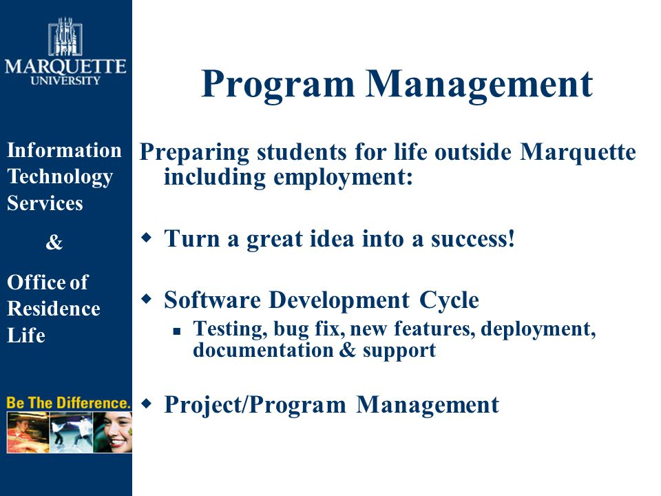 Information Technology Services & Office of Residence Life Program Management Preparing students for life outside Marquette including employment:  Turn a great idea into a success.