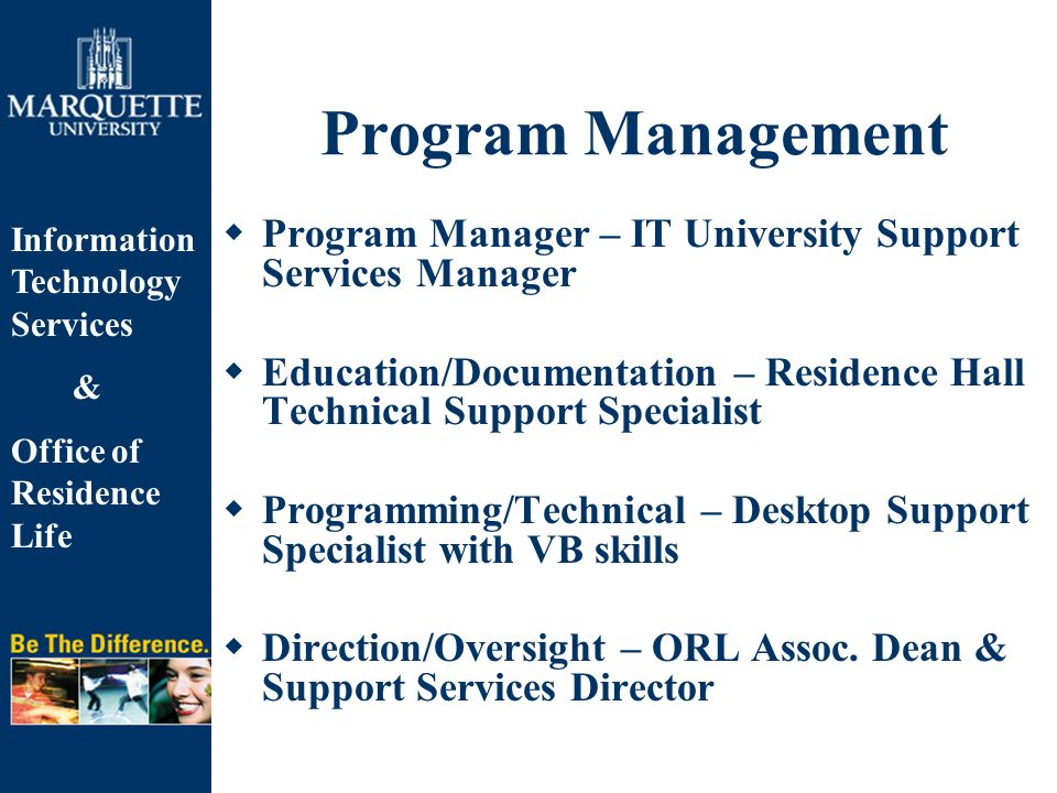 Information Technology Services & Office of Residence Life Program Management  Program Manager – IT University Support Services Manager  Education/D