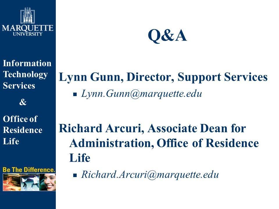 Information Technology Services & Office of Residence Life Q&A Lynn Gunn, Director, Support Services Lynn.Gunn@marquette.edu Richard Arcuri, Associate