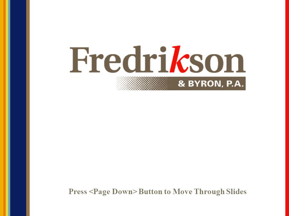 © 2007 Fredrikson & Byron, P.A. Don't Become A Witness In Your Own Case