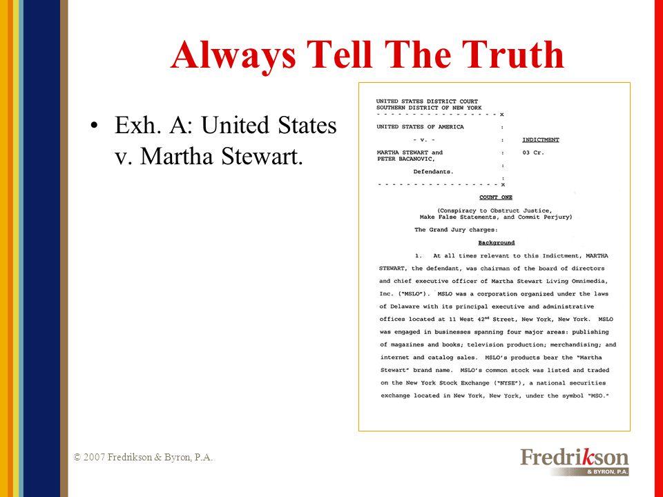 © 2007 Fredrikson & Byron, P.A. Always Tell The Truth Exh. A: United States v. Martha Stewart.