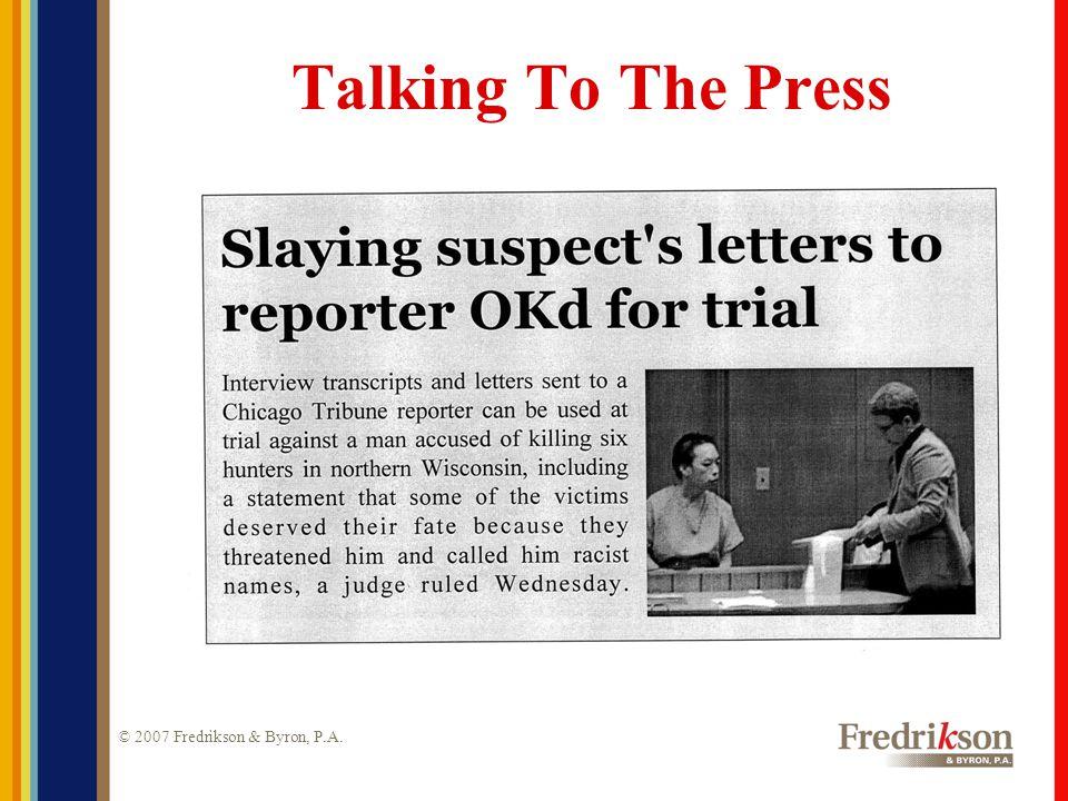 © 2007 Fredrikson & Byron, P.A. Talking To The Press