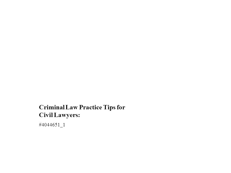 Criminal Law Practice Tips for Civil Lawyers: #4044651_1