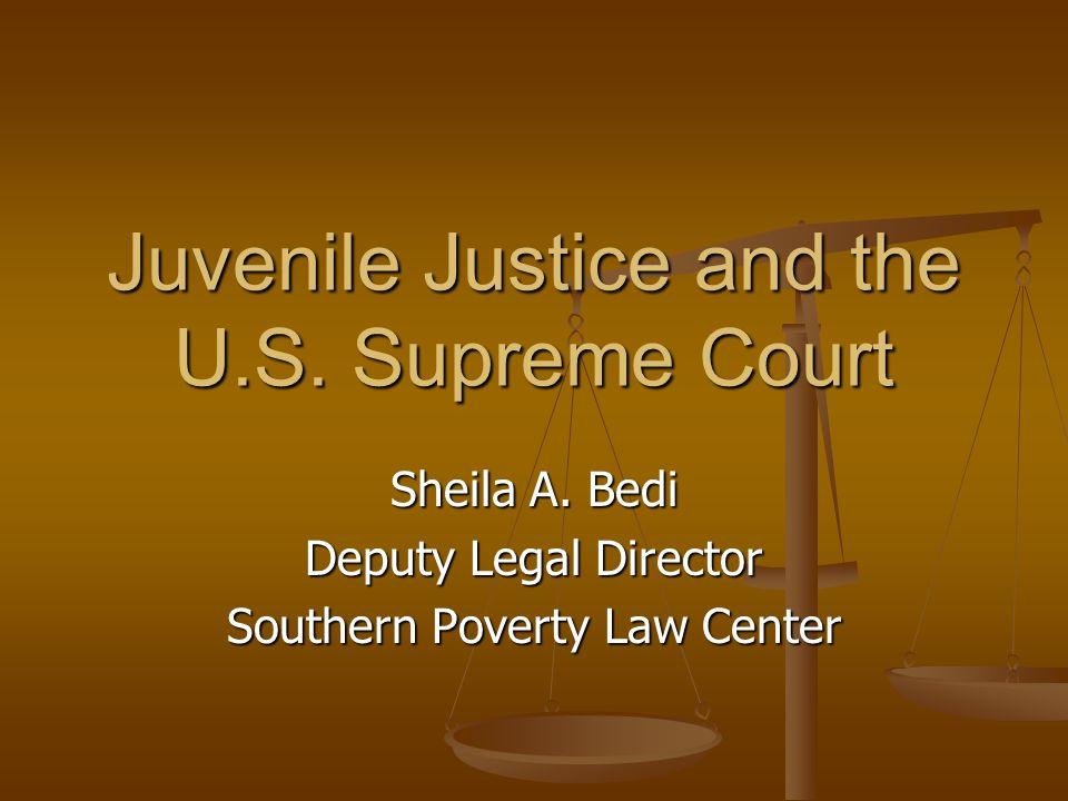 Juvenile Justice and the U.S.Supreme Court Sheila A.