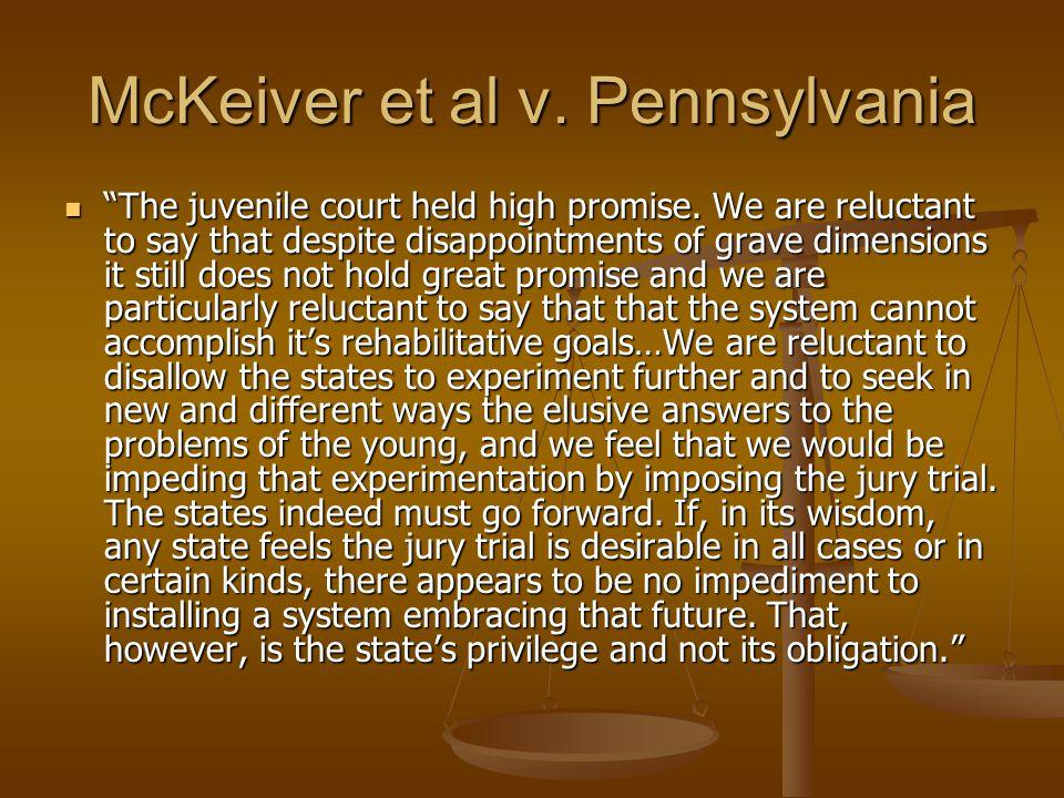 McKeiver et al v.Pennsylvania The juvenile court held high promise.