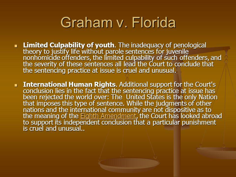 Graham v.Florida Limited Culpability of youth.