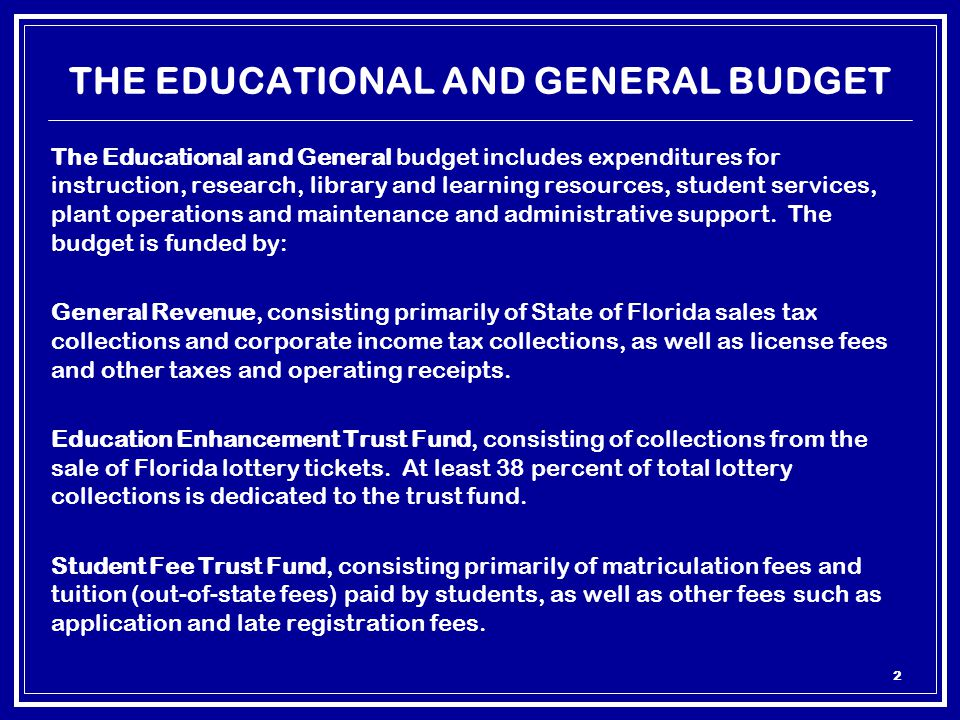 2 THE EDUCATIONAL AND GENERAL BUDGET The Educational and General budget includes expenditures for instruction, research, library and learning resources, student services, plant operations and maintenance and administrative support.