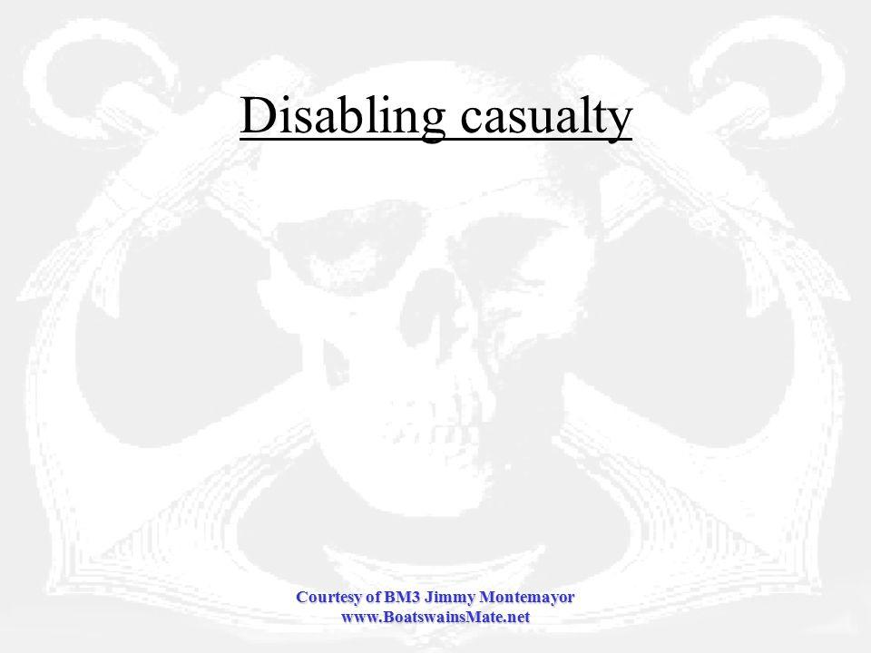 Courtesy of BM3 Jimmy Montemayor www.BoatswainsMate.net Disabling casualty