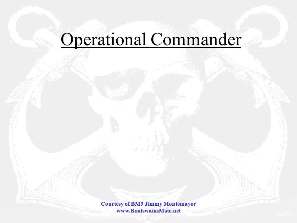 Courtesy of BM3 Jimmy Montemayor www.BoatswainsMate.net Operational Commander