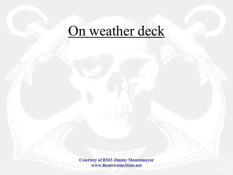 Courtesy of BM3 Jimmy Montemayor www.BoatswainsMate.net On weather deck