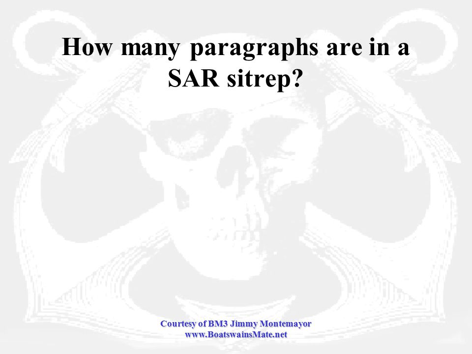 Courtesy of BM3 Jimmy Montemayor www.BoatswainsMate.net How many paragraphs are in a SAR sitrep