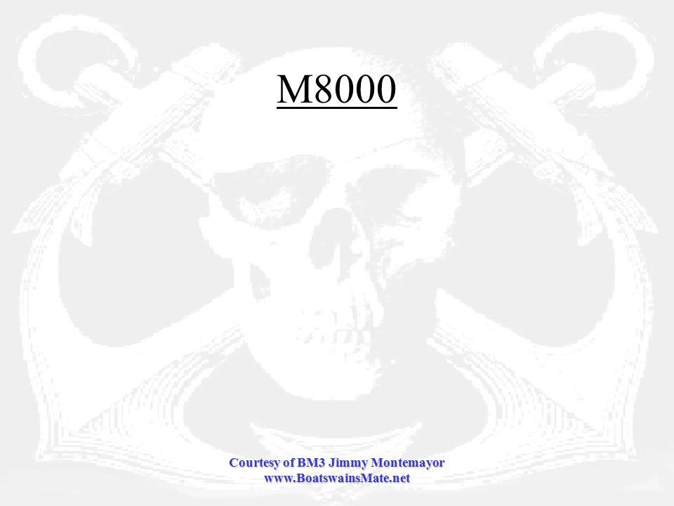 Courtesy of BM3 Jimmy Montemayor www.BoatswainsMate.net M8000