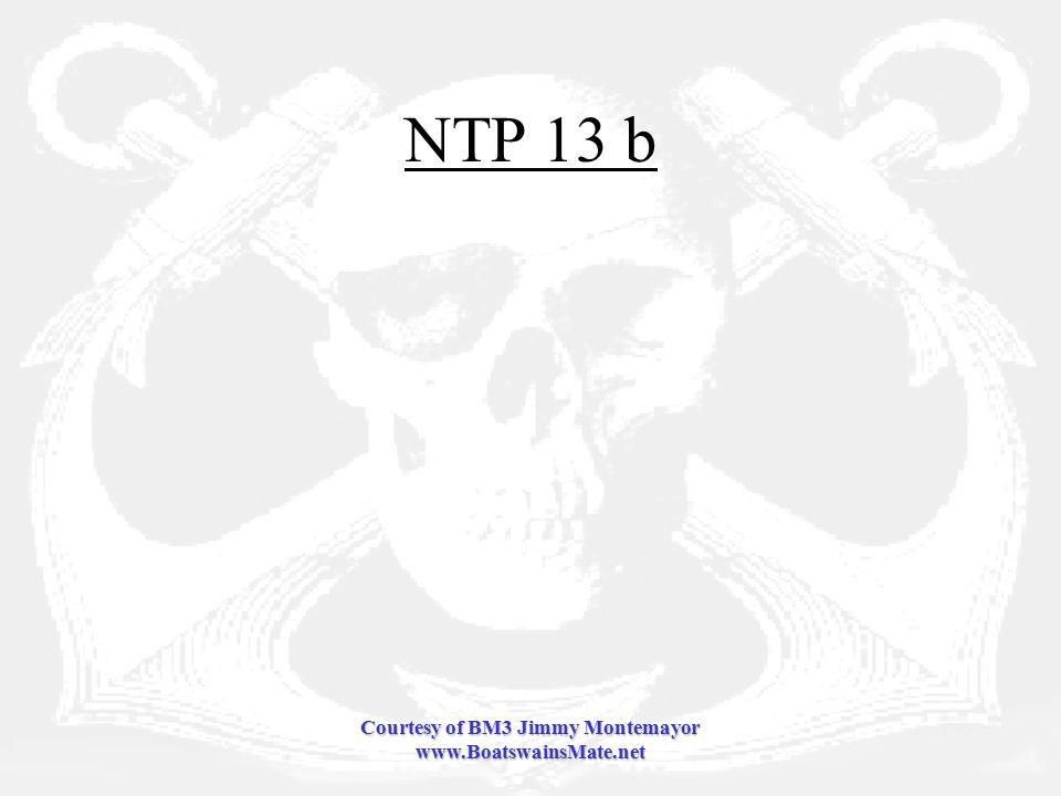 Courtesy of BM3 Jimmy Montemayor www.BoatswainsMate.net NTP 13 b